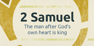 2 Samuel: The man after God's own heart is king