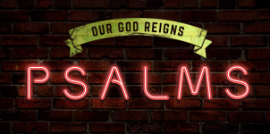 Psalms: Our God reigns